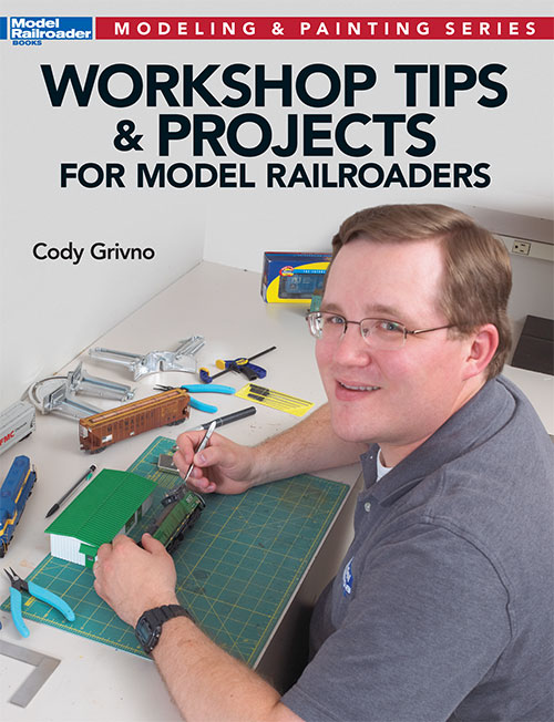 Workshop Tips and Projects for Model Railroaders