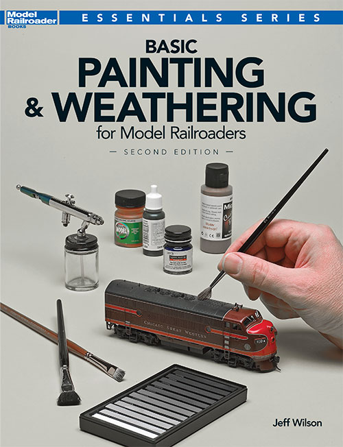 Basic Painting & Weathering for Model Railroaders, Second Edition