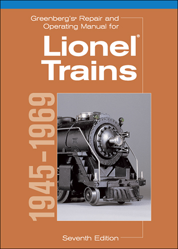 Greenberg's Repair and Operating Manual for Lionel Trains, 1945-1969, Seventh Edition