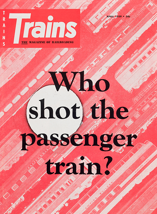 Vintage Trains Cover: Who Shot the Passenger Train? - April 1959